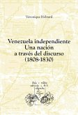 Venezuela independiente: una nación a través del discurso (1808-1830) (eBook, ePUB)