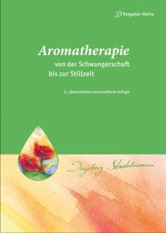 Aromatherapie - von der Schwangerschaft bis zur Stillzeit - Stadelmann, Ingeborg