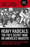 Heavy Radicals - The FBI's Secret War on America's Maoists (eBook, ePUB)