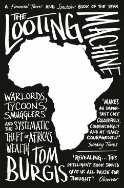 The Looting Machine: Warlords, Tycoons, Smugglers and the Systematic Theft of Africa's Wealth (eBook, ePUB) - Burgis, Tom