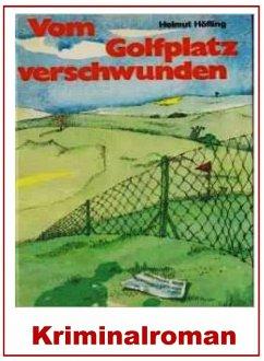 Vom Golfplatz verschwunden (eBook, ePUB) - Höfling, Helmut