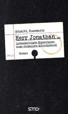 Herr Jonathan ... (unbeabsichtigte Erkenntnisse eines ehemaligen Bibliothekars) - Schmitt, Rosemarie
