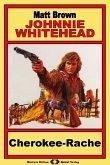 Johnnie Whitehead, Bd. 02: Cherokee-Rache (eBook, ePUB)