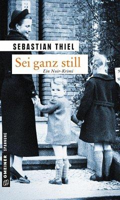 Sei ganz still (eBook, ePUB) - Thiel, Sebastian