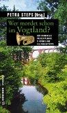 Wer mordet schon im Vogtland? (eBook, ePUB)