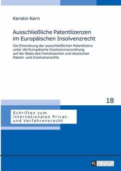 Ausschließliche Patentlizenzen im Europäischen Insolvenzrecht - Kern, Kerstin
