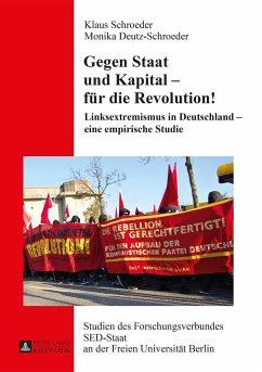 Gegen Staat und Kapital - für die Revolution! - Schroeder, Klaus; Deutz-Schroeder, Monika