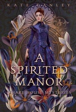 A Spirited Manor (O'Hare House Mysteries, #1) (eBook, ePUB) - Danley, Kate