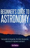 Beginner's Guide to Astronomy: Easy guide to stargazing, the latest discoveries, resources for beginners, and more! (Astronomy for Beginners, #1) (eBook, ePUB)