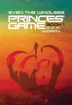 Even the Wingless (Princes' Game, #1) (eBook, ePUB) - Hogarth, M. C. A.