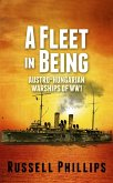 A Fleet in Being: Austro-Hungarian Warships of WWI (eBook, ePUB)