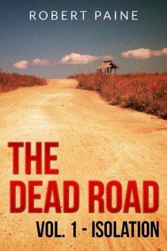 The Dead Road: Vol. 1 - Isolation (eBook, ePUB) - Paine, Robert