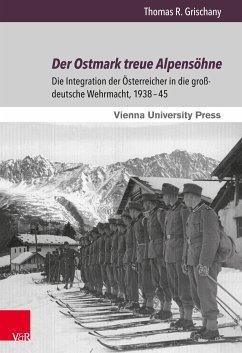 Der Ostmark treue Alpensöhne (eBook, PDF) - Grischany, Thomas R.
