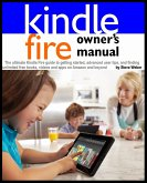 Kindle Fire Owner's Manual: The ultimate Kindle Fire guide to getting started, advanced user tips, and finding unlimited free books, videos and apps on Amazon and beyond (eBook, ePUB)