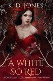 A White So Red: A Dark Fairy Tale Retelling of Snow White (eBook, ePUB)