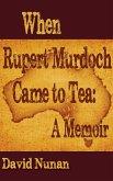 When Rupert Murdoch Came to Tea: A Memoir (eBook, ePUB)