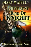 Different Kind of Knight (A Princess of Valendria Novel, #3) (eBook, ePUB)