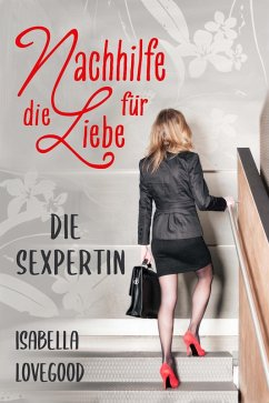 Die Sexpertin (Nachhilfe für die Liebe 1) (eBook, ePUB) - Lovegood, Isabella