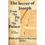 Biblical Keys to Success Series: The Secret of Joseph (Rags to Riches, From the Pit to the Palace) Success Secrets of The Bible, Master Key to Riches,Seven Spiritual Laws of Success,Ladders to Success (eBook, ePUB)