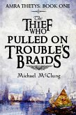 The Thief Who Pulled On Trouble's Braids (The Amra Thetys Series, #1) (eBook, ePUB)