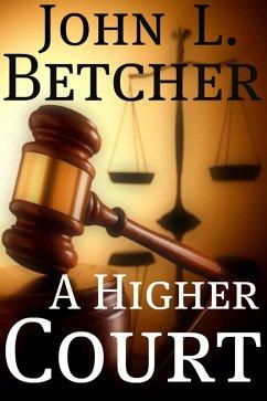 A Higher Court (eBook, ePUB) - Betcher, John L.