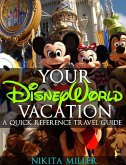 Your Disney World Vacation A Quick Reference Guide (Travel & Vacation Guide, #1) (eBook, ePUB)