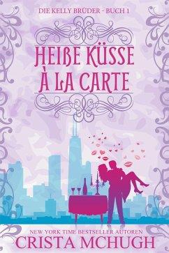 Heiße Küsse à la carte (Die Kelly Brüder, #1) (eBook, ePUB) - Mchugh, Crista