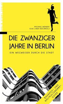 Die Zwanziger Jahre in Berlin - Bienert, Michael; Buchholz, Elke L.