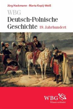 WBG Deutsch-Polnische Geschichte - 19. Jahrhundert (eBook, PDF) - Hackmann, Jörg; Kopij-Weiß, Marta