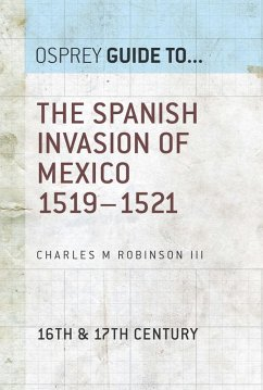 The Spanish Invasion of Mexico 1519-1521 (eBook, ePUB) - Robinson III, Charles M