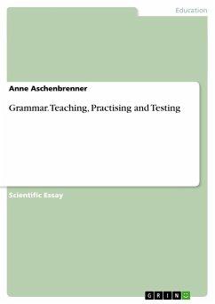 Grammar. Teaching, Practising and Testing