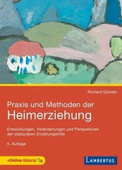 Praxis und Methoden der Heimerziehung - Günder, Richard