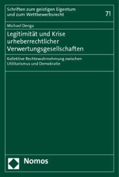 Legitimität und Krise urheberrechtlicher Verwertungsgesellschaften - Denga, Michael