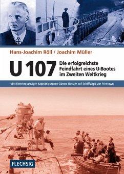 U 107 - Die erfolgreichste Feindfahrt eines U-Bootes im Zweiten Weltkrieg - Röll, Hans-Joachim; Müller, Joachim