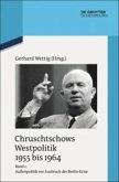 Chruschtschows Westpolitik 1955 bis 1964 Bd. 1. Außenpolitik vor Ausbruch der Berlin-Krise (Sommer 1955 bis Herbst 1958)