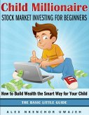 Child Millionaire: Stock Market Investing for Beginners - How to Build Wealth the Smart Way for Your Child - The Basic Little Guide (eBook, ePUB)