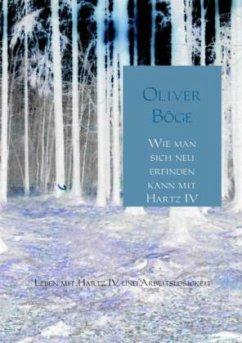 Wie man sich neu erfinden kann mit Hartz IV - Böge, Oliver