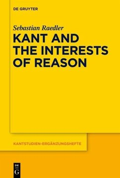 Kant and the Interests of Reason - Raedler, Sebastian