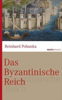 Das Byzantinische Reich (eBook, ePUB) - Pohanka, Reinhard