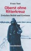 Oberst ohne Ritterkreuz - Zwischen Befehl und Gewissen (eBook, ePUB)