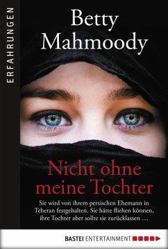 Nicht ohne meine Tochter (eBook, ePUB) - Mahmoody, Betty