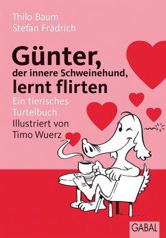Günter, der innere Schweinehund, lernt flirten (eBook, ePUB) - Baum, Thilo; Frädrich, Stefan