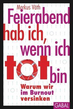 Feierabend hab ich, wenn ich tot bin (eBook, ePUB) - Väth, Markus