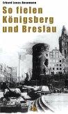 So fielen Königsberg und Breslau (eBook, ePUB)