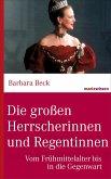 Die großen Herrscherinnen und Regentinnen (eBook, ePUB)