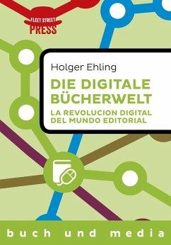 Die digitale Bücherwelt / La revolución digital del mundo editorial (eBook, ePUB) - Ehling, Holger