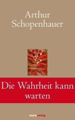 Die Wahrheit kann warten (eBook, ePUB) - Schopenhauer, Arthur