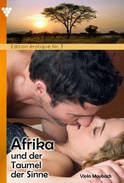 Edition érotique 3 - Afrika und der Taumel der Sinne - Erotik (eBook, ePUB)