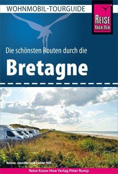 Reise Know-How Wohnmobil-Tourguide Bretagne: Die schönsten Routen (eBook, PDF) - Höh, Rainer