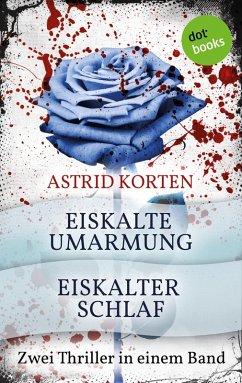 Eiskalte Umarmung & Eiskalter Schlaf (eBook, ePUB) - Korten, Astrid